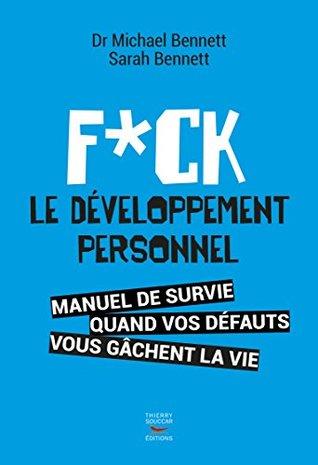 F*ck le développement personnel: Manuel de survie quand vos défauts vous gâchent la vie