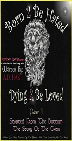 Born 2 Be Hated - Dying 2 Be Loved (Started From The Bottom- The Story Of The Crew Book 1)