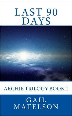 Last 90 Days: Archie Trilogy Book 1