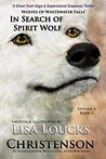 In Search of Spirit Wolf: Episode 1, Book 3 (Wolves of Whitewater Falls)