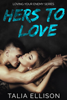 Hers to Love (Loving Your Enemy, #3)