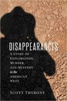 The Disappearances: A Story of Exploration, Murder, and Mystery in the American West