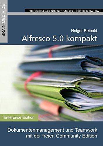 Alfresco 5.0 kompakt: Dokumentenmanagement und Teamwork mit der freien Community Edition (Enterprise.Edition 10)