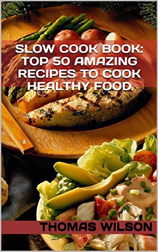 Slow Cook Book: Top 50 Amazing Recipes To Cook Healthy Food