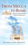 From Mecca to Rome: Unveiling the truth about Islam and Christianity
