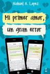 Mi primer amor, un gran error by Nahuel A. Lopez