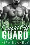 Caught Off Guard by Kira Blakely