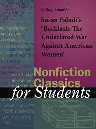 "A Study Guide for Susan Faludi's ""Backlash: The Undeclared War Against American Women"" (Nonfiction Classics for Students)"