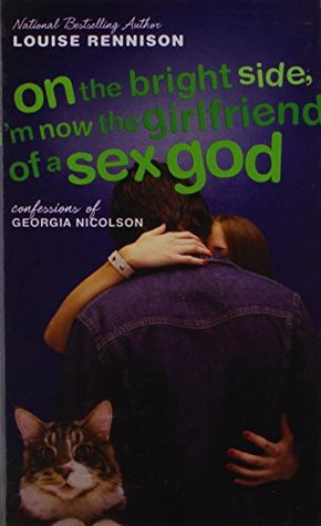 On the Bright Side, I'm Now the Girlfriend of a Sex God: Further Confessions of Georgia Nicolson