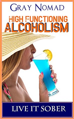 High-Functioning Alcoholism: Live It Sober