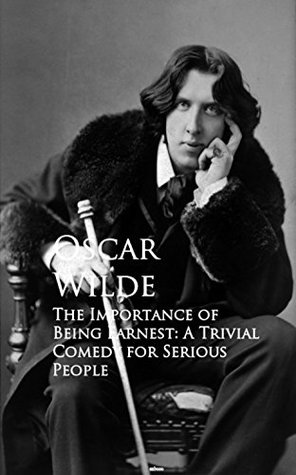 The Importance of Being Earnest: A Trivial Comedy for Serious People: Bestsellers and famous Books