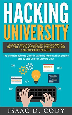 Hacking University: Learn Python Computer Programming from Scratch & Precisely Learn How The Linux Operating Command Line Works 2 Manuscript Bundle: The ... (Hacking Freedom and Data Driven Book 6)