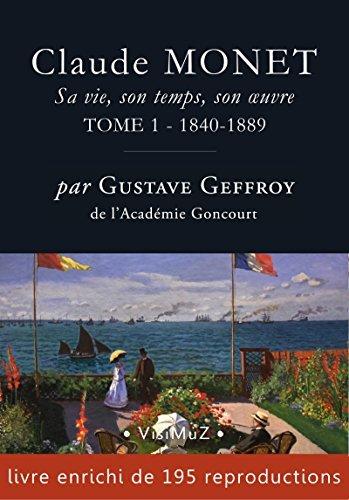 Claude Monet. Sa vie, son temps, son oeuvre: tome 1 – 1840-1889