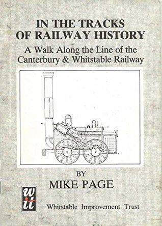 In the Tracks of Railway History: Walk Along the Line of the Canterbury and Whitstable Railway