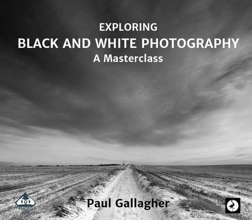 Exploring Black and White Photography: A Masterclass 2016