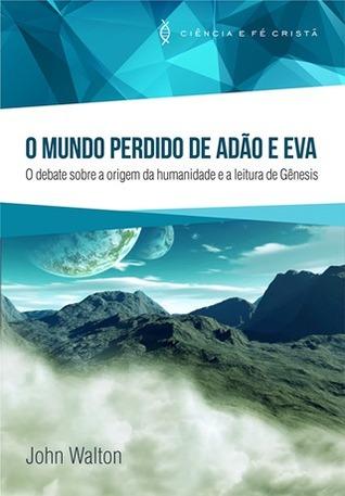 O Mundo Perdido de Adao e Eva: O debate sobre a origem da humanidade e a leitura de Genesis