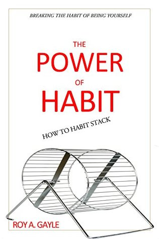 Habit: The Power Of Habit: How To Habit Stack: Breaking The Habit Of Being Yourself