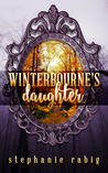 Winterbourne's Daughter by Stephanie Rabig