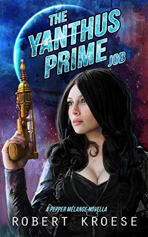 The Yanthus Prime Job: A Pepper Melange Novella (Rex Nihilo, #.3)