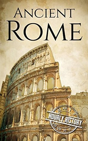 Ancient Rome: A History From Beginning to End