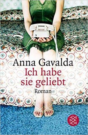 Ich habe sie geliebt by Anna Gavalda