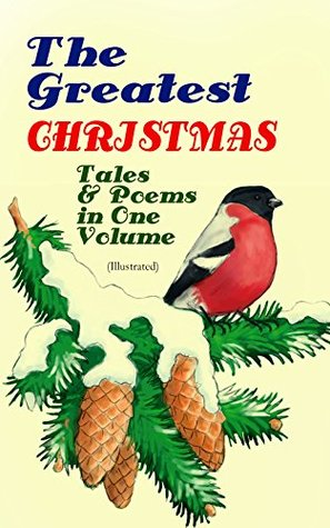 The Greatest Christmas Tales & Poems in One Volume