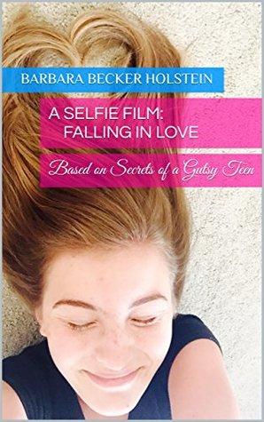 A Selfie Film: Falling In Love: Based on Secrets of a Gutsy Teen