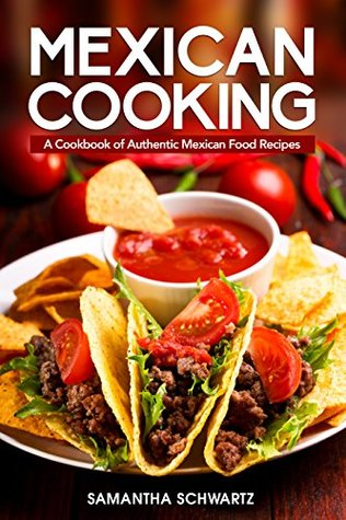 Mexican cooking a cookbook of authentic mexican food recipes by mexican cooking a cookbook of authentic mexican food recipes forumfinder Images