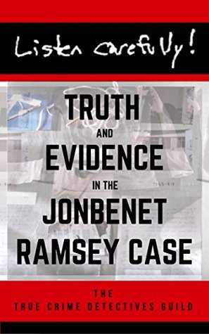 listen-carefully-truth-and-evidence-in-the-jonbenet-ramsey-case