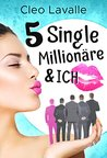 5 Single Millionäre & ICH by Cleo Lavalle