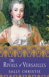 The Rivals of Versailles (The Mistresses of Versailles Trilogy #2)