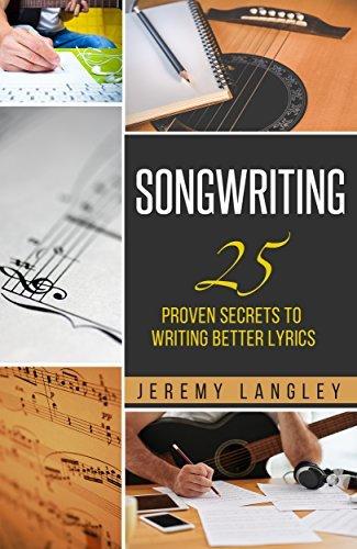Songwriting: 25 Proven Secrets To Writing Better Lyrics
