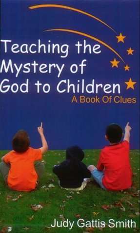 Teaching The Mystery Of God To Children: A Book Of Clues