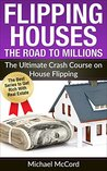 Flipping Houses: The Ultimate Crash Course on House Flipping (Buy, Rehab, and Resell Properties, Building Wealth, Make Money in Real Estate, Investment Book 4)