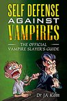 Self Defense Against Vampires: The Official Vampire Slayer's Guide