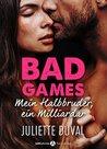 Bad Games - Mein Halbbruder, ein Milliardär by Juliette Duval