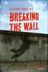 Breaking The Wall (French Edition)