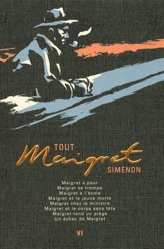 Tout Maigret - Tome 6 : Maigret a peur; Maigret se trompe; Maigret à l'école ; Maigret et la jeune morte ; Maigret chez le ministre ; Maigret et le corps sans tête ; Maigret tend un piège ; Un échec de Maigret