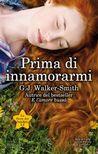 Prima di innamorarmi by G.J. Walker-Smith