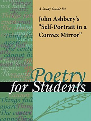 """A Study Guide for John Ashbery's """"Self-Portrait in a Convex Mirror"""""""