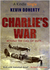 Charlie's War by Kevin  Doherty