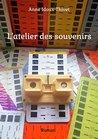 L'atelier des souvenirs by Anne Idoux-Thivet