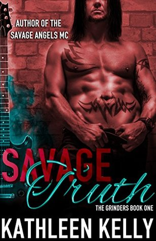 Savage Truth The Grinders Book 1 by Kathleen Kelly