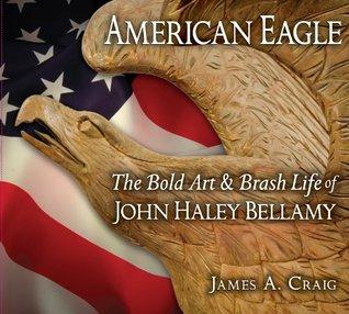 American Eagle: The Bold Art & Brash Life of John Haley Bellamy