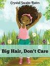 Big Hair, Don't Care by Crystal Swain-Bates