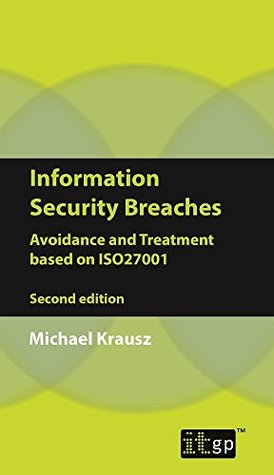 Information Security Breaches - Avoidance and Treatment based on ISO27001