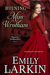Ruining Miss Wrotham (Baleful Godmother, #5)