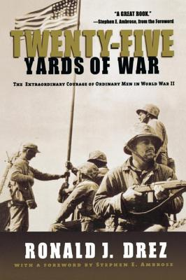 Twenty-Five Yards of War: The Extraordinary Courage of Ordinary Men Inworld War II