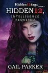 Hidden12, Intelligence Required (Hidden12Saga #1)