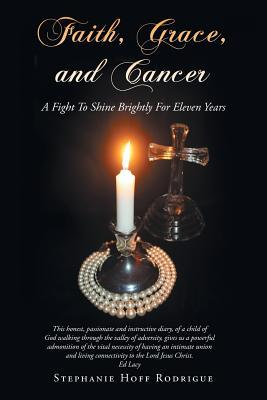 Faith, grace, and cancer: a fight to shine brightly for eleven years by Stephanie Hoff Rodrigue